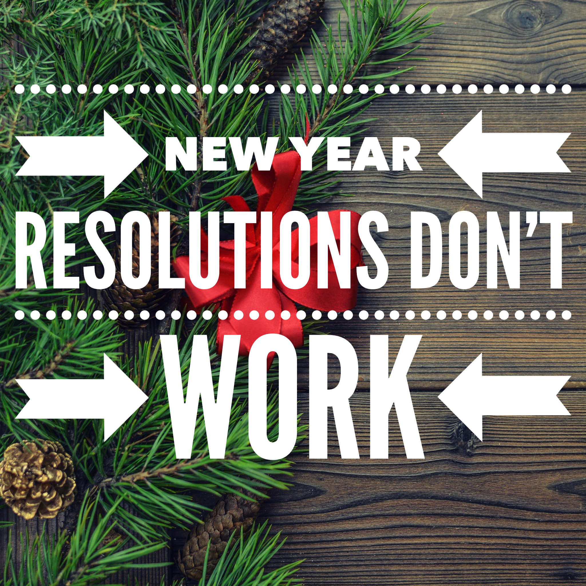 Ditch New Year Resolutions!