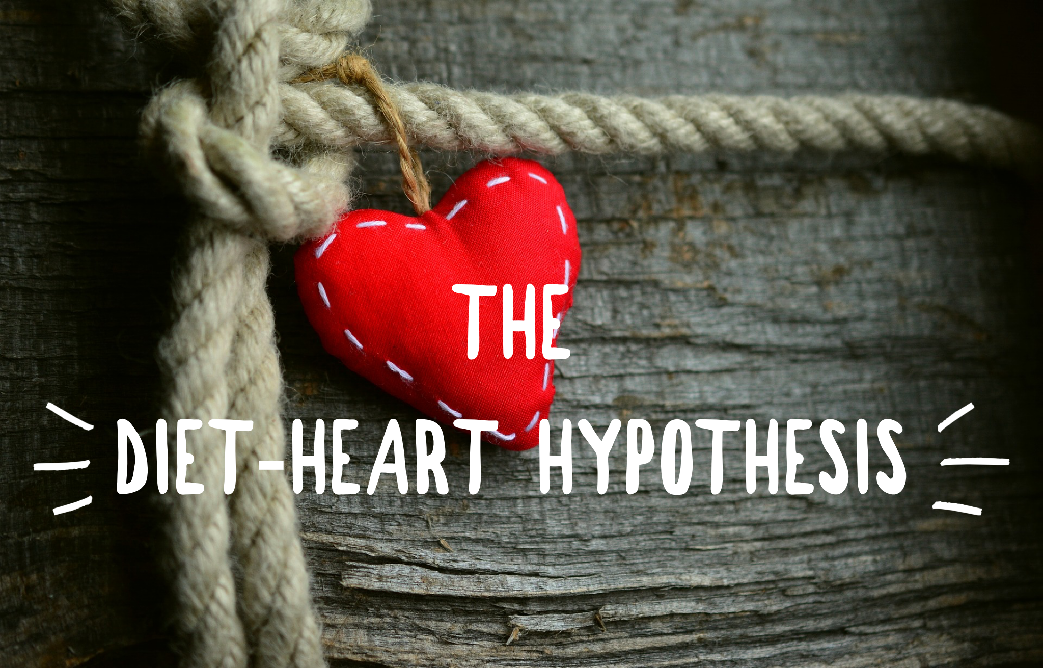 "The ""Diet-Heart Hypothesis"""